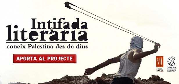 Intifada Literària Un projecte de Micromecenatge Per conèixer Palestina des de dins