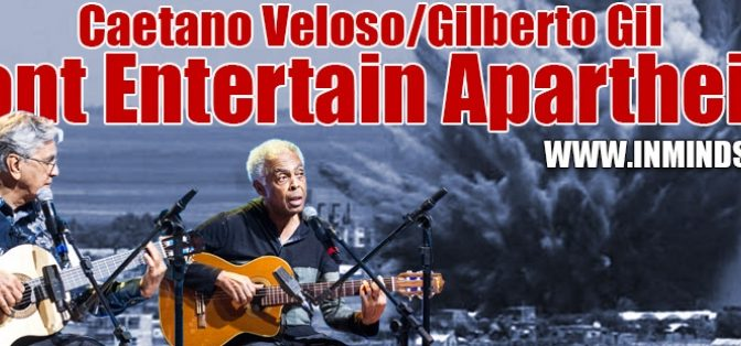Caetano Veloso i Gilberto Gil, no toqueu per a l'apartheid israelià!